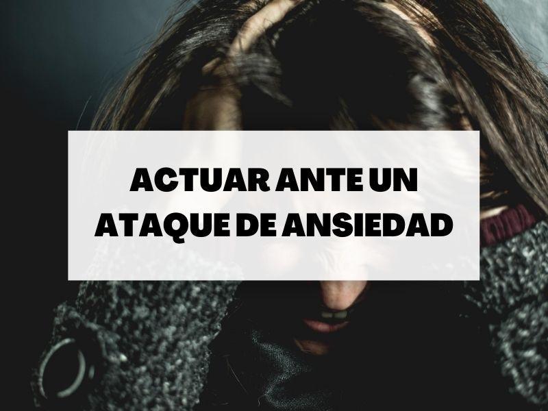 Actuar ante un ataque de ansiedad